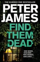 Find Them Dead: A Roy Grace Novel 16 ebook by Peter James