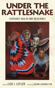 Under the Rattlesnake - Cherokee Health and Resiliency ebook by Lisa J. Lefler,Susan Leading Fox,Heidi M. Altman,Tom Belt,Russell Townsend,Michelle Hamilton,Roseanna Belt,David Cozzo,Jenny James