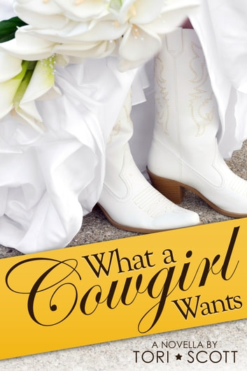 What a Cowgirl Wants ebook by Tori Scott