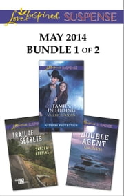 Love Inspired Suspense May 2014 - Bundle 1 of 2 - Family in Hiding\Trail of Secrets\Double Agent ebook by Valerie Hansen,Sandra Robbins,Lisa Phillips