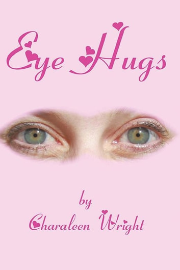 Eye Hugs ebook by Charaleen Wright