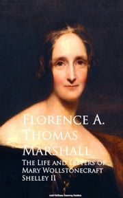 The Life and Letters of Mary Wollstonecraft Shelley II ebook by Florence A. Thomas Marshall