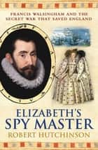 Elizabeth's Spymaster ebook by Robert Hutchinson