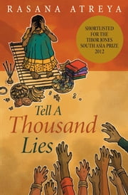 Tell A Thousand Lies - A Novel Set In India ebook by Rasana Atreya