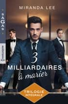 Trois milliardaires à marier ebook by Miranda Lee