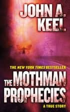 The Mothman Prophecies - A True Story ebook by John A. Keel