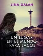 Un lugar en el mundo para Jacob ebook by Lina Galán