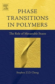 Phase Transitions in Polymers: The Role of Metastable States ebook by Stephen Z.D. Cheng