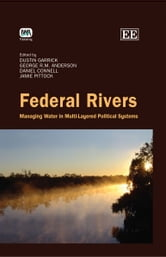 Federal Rivers - Managing Water in Multi-Layered Political Systems ebook by Dustin E. Garrick,George R.M. Anderson,Daniel Connell