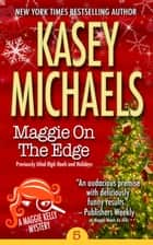 Maggie On The Edge ebook by Kasey Michaels