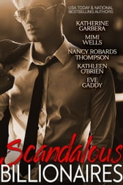 Scandalous Billionaires ebook by Katherine Garbera,Nancy Robards Thompson,Kathleen O'Brien,Eve Gaddy,Mimi Wells