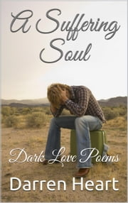 A Suffering Soul - Dark Love Poems ebook by Darren Heart