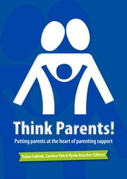 Think Parents!: Putting parents at the heart of parenting support ebook by Nynke Bosscher,Ruben Fukkink,Caroline Vink