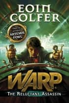 The Reluctant Assassin (WARP Book 1) ebook by Eoin Colfer