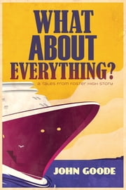 What About Everything? ebook by John Goode