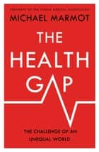 The Health Gap ebook by Michael Marmot