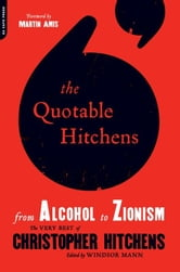 The Quotable Hitchens - From Alcohol to Zionism--The Very Best of Christopher Hitchens ebook by Windsor Mann