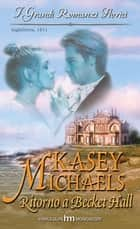Ritorno a Becket Hall - I Grandi Romanzi Storici eBook by Kasey Michaels