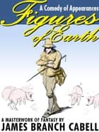 Figures of Earth: A Comedy of Appearances ebook by James Branch Cabell