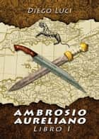 Ambrosio Aureliano. Libro I ebook by Diego Luci
