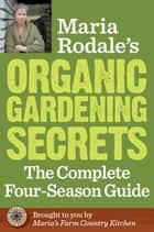 Maria Rodale's Organic Gardening Secrets ebook by Maria Rodale