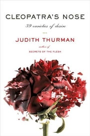 Cleopatra's Nose - 39 Varieties of Desire ebook by Judith Thurman