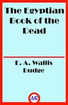 The Egyptian Book of the Dead (Illustrated) ebook by E. A. Wallis Budge
