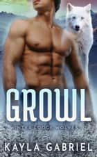 Growl ebook by Kayla Gabriel