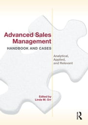 Advanced Sales Management Handbook and Cases - Analytical, Applied, and Relevant ebook by Linda M Orr