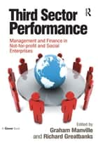 Third Sector Performance - Management and Finance in Not-for-profit and Social Enterprises ebook by Graham Manville, Richard Greatbanks