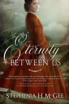 Eternity Between Us eBook by Stephenia H. McGee