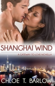 Shanghai Wind - A Gateway to Love Novella ebook by Chloe T. Barlow