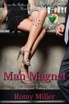 Man Magnet - A Woman's Guide to Figuring Out, Attracting and Dating Men ebook by Romy Miller