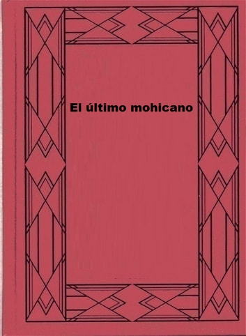 El último mohicano ebook by James Fenimore Cooper