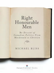 Right Honourable Men - The Descent of Canadian Politics from MacDonald to Chrétien ebook by Michael Bliss