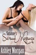 Suzanne's Sensual Massage ebook by Ashley James
