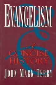 Evangelism - A Concise History ebook by John Mark Terry