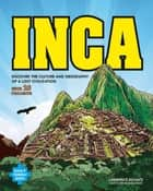 Inca - DISCOVER THE CULTURE AND GEOGRAPHY OF A LOST CIVILIZATION WITH 25 PROJECTS ebook by Lawrence Kovacs, Farah Rizvi