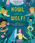 Howl like a Wolf! - Learn to Think, Move, and Act Like 15 Amazing Animals ebook by Kathleen Yale, Kaley McKean