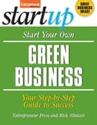 Start Your Own Green Business - Your Step-By-Step Guide to Success ebook by Entrepreneur Press