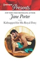 Kidnapped for His Royal Duty - A Royal Marriage of Convenience Romance ebook by Jane Porter