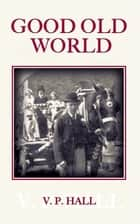 Good Old World ebook by V. P. Hall