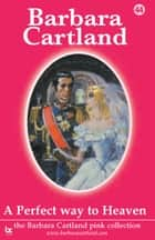44 A Perfect Way To Heaven ebook by Barbara Cartland