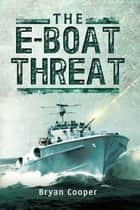 The E-Boat Threat ebook by Bryan Cooper