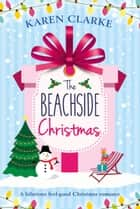 The Beachside Christmas - A hilarious feel good Christmas romance ebook by