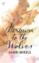 Drawn to the Wolves ebook by Shari Mikels