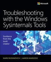 Troubleshooting with the Windows Sysinternals Tools ebook by Mark E. Russinovich,Aaron Margosis