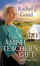 The Amish Teacher's Gift ebook by Rachel J. Good