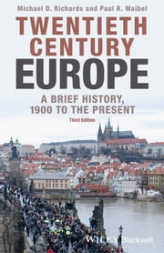 Twentieth-Century Europe - A Brief History, 1900 to the Present ebook by Michael D. Richards,Paul R. Waibel
