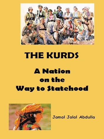 The Kurds - A Nation on the Way to Statehood ebook by Jamal Jalal Abdulla